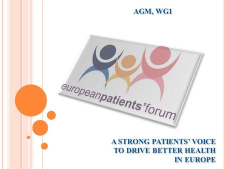 A STRONG PATIENTS' VOICE TO DRIVE BETTER HEALTH IN EUROPE AGM, WG1.