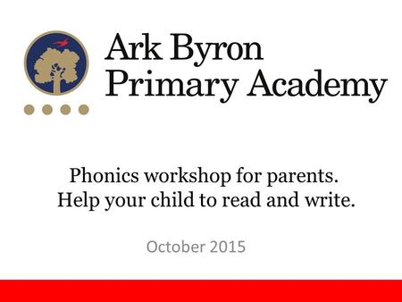 Phonics workshop for parents. Help your child to read and write. October 2015.