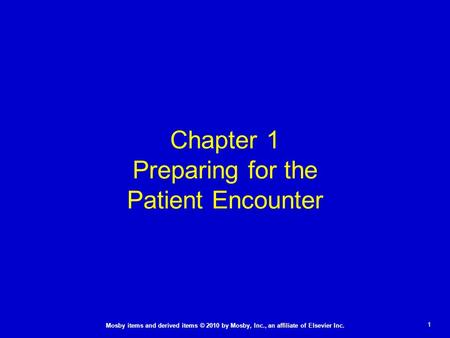 1 Mosby items and derived items © 2010 by Mosby, Inc., an affiliate of Elsevier Inc. Chapter 1 Preparing for the Patient Encounter.