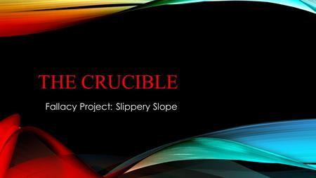 The CRUCIBLE Fallacy Project: Slippery Slope.