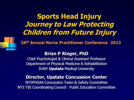 Sports Head Injury Journey to Law Protecting Children from Future Injury Brian P Rieger, PhD Chief Psychologist & Clinical Assistant Professor Department.