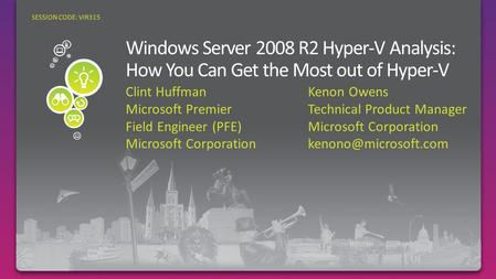 Clint Huffman Microsoft Premier Field Engineer (PFE) Microsoft Corporation SESSION CODE: VIR315 Kenon Owens Technical Product Manager Microsoft Corporation.
