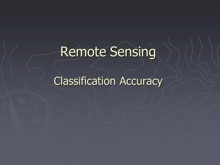 Remote Sensing Classification Accuracy. 1. Select Test Areas ► Selecte test areas in an image to evaluate the accuracy of a classification ► Test areas.