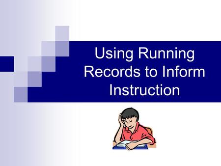 Using Running Records to Inform Instruction. Today you will learn… What is a Running Record How to score a Running Record Cueing System: Meaning, Structure,