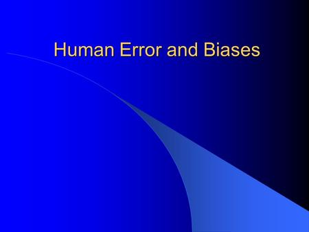 Human Error and Biases. Human Error - Definition  An inappropriate or undesirable human decision or behavior that reduces, or has the potential for reducing,