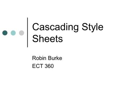 Cascading Style Sheets Robin Burke ECT 360. Outline Midterm CSS CSS selection Positioning SVG Final project.
