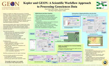 Kepler includes contributors from GEON, SEEK, SDM Center and Ptolemy II, supported by NSF ITRs 022567 (SEEK), EAR-0225673 (GEON), DOE DE-FC02-01ER25486.