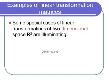 Examples of linear transformation matrices Some special cases of linear transformations of two-dimensional space R 2 are illuminating:dimensional Dimoffree.svgDimoffree.svg‎