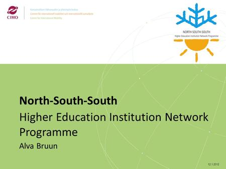 12.1.2012 North-South-South Higher Education Institution Network Programme Alva Bruun.