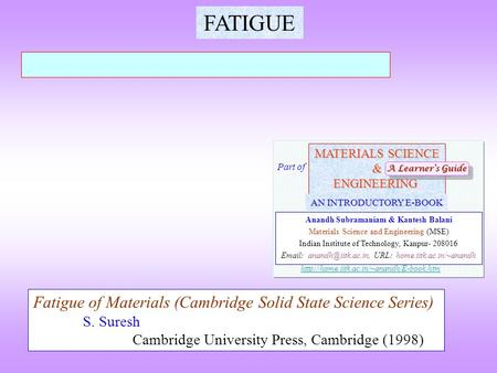 FATIGUE Fatigue of Materials (Cambridge Solid State Science Series) S. Suresh Cambridge University Press, Cambridge (1998) MATERIALS SCIENCE &ENGINEERING.