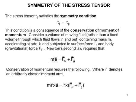 1 SYMMETRY OF THE STRESS TENSOR The stress tensor  ij satisfies the symmetry condition This condition is a consequence of the conservation of moment of.