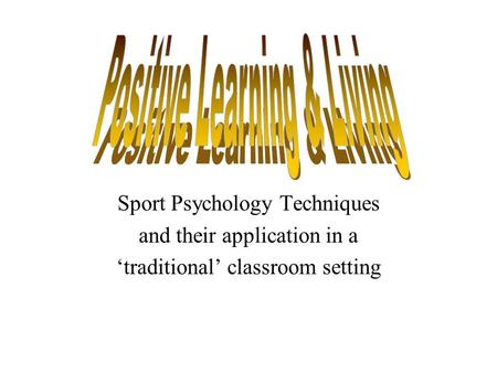 Sport Psychology Techniques and their application in a 'traditional' classroom setting.