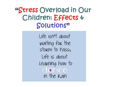 """ Stress Overload in Our Children: Effects & Solutions """