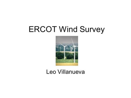 ERCOT Wind Survey Leo Villanueva. Abilene Mc Camey Big Spring.