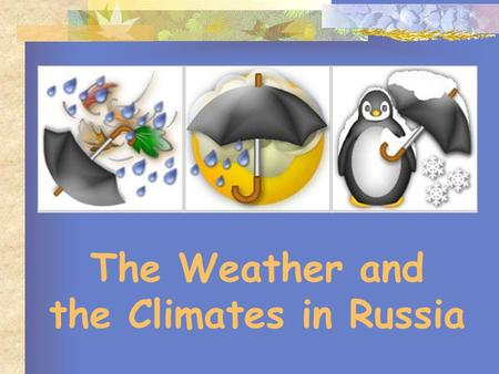 "The Weather and the Climates in Russia. ""Go south, go north!"" I want to go on holiday In the summer when the weather is hot. We wear shorts and T-shirts."