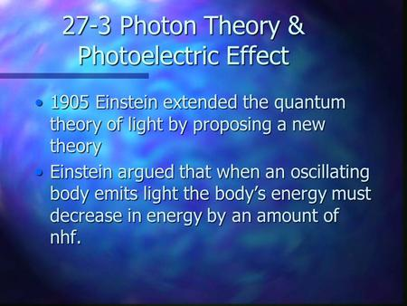 27-3 Photon Theory & Photoelectric Effect 1905 Einstein extended the quantum theory of light by proposing a new theory1905 Einstein extended the quantum.