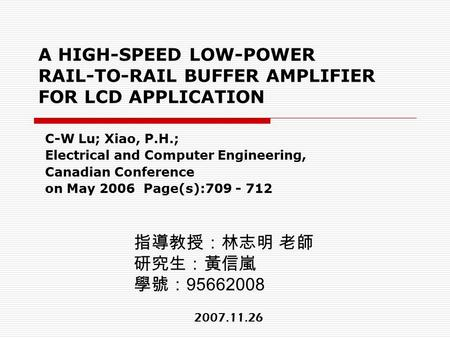 A HIGH-SPEED LOW-POWER RAIL-TO-RAIL BUFFER AMPLIFIER FOR LCD APPLICATION C-W Lu; Xiao, P.H.; Electrical and Computer Engineering, Canadian Conference on.