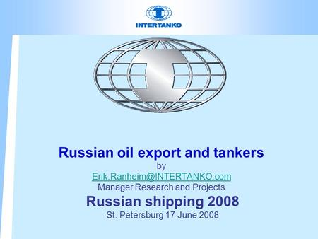 Russian oil export and tankers by Manager Research and Projects Russian shipping 2008 St. Petersburg 17 June 2008