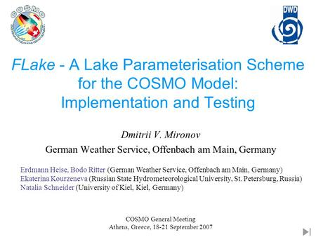 FLake - A Lake Parameterisation Scheme for the COSMO Model: Implementation and Testing COSMO General Meeting Athens, Greece, 18-21 September 2007 Erdmann.