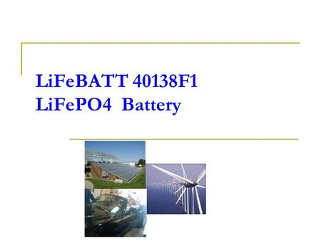 LiFeBATT 40138F1 LiFePO4 Battery. Appearance Specifications (1) Physical Characteristics WeightApprox.365 g Dimension Φ40.6 × 138 mm Electrical Characteristics.