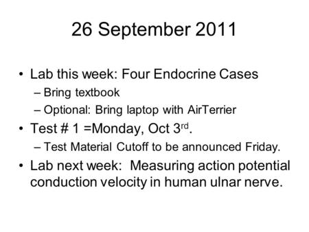 26 September 2011 Lab this week: Four Endocrine Cases –Bring textbook –Optional: Bring laptop with AirTerrier Test # 1 =Monday, Oct 3 rd. –Test Material.