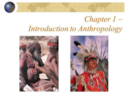 Chapter 1 – Introduction to Anthropology. What is anthropology? Anthropology is the systematic study of humankind.  - man  - word/study Emergence.