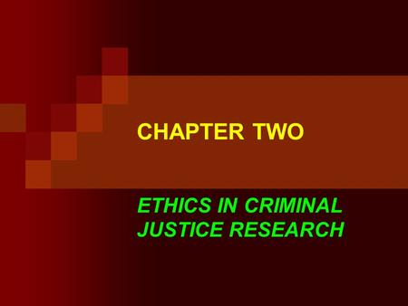 CHAPTER TWO ETHICS IN CRIMINAL JUSTICE RESEARCH. QUESTIONS What is the role of the researcher? What are some ethical issues in criminal justice research?