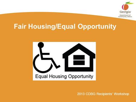 2013 CDBG Recipients' Workshop Fair Housing/Equal Opportunity.
