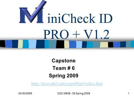 IniCheck ID PRO + V1.2 Capstone Team # 6 Spring 2009  04/30/20091CSCI 6838 - 02 Spring 2009.