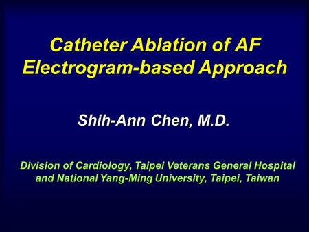 Catheter Ablation of AF Electrogram-based Approach Division of Cardiology, Taipei Veterans General Hospital and National Yang-Ming University, Taipei,