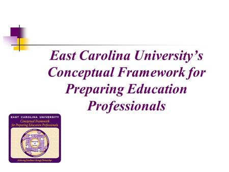 East Carolina University's Conceptual Framework for Preparing Education Professionals.