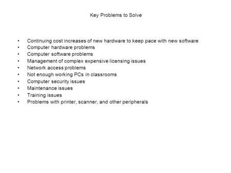 Key Problems to Solve Continuing cost increases of new hardware to keep pace with new software Computer hardware problems Computer software problems Management.