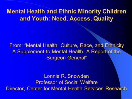 "Mental Health and Ethnic Minority Children and Youth: Need, Access, Quality From: ""Mental Health: Culture, Race, and Ethnicity A Supplement to Mental Health:"