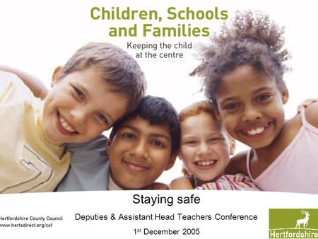 Staying safe Deputies & Assistant Head Teachers Conference 1 st December 2005.