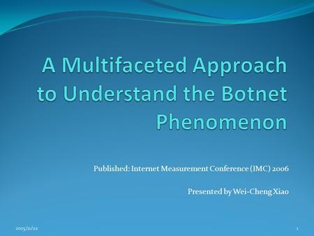 Published: Internet Measurement Conference (IMC) 2006 Presented by Wei-Cheng Xiao 2015/11/221.