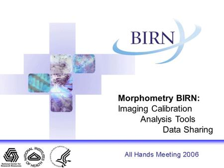 Morphometry BIRN: Imaging Calibration Analysis Tools Data Sharing.