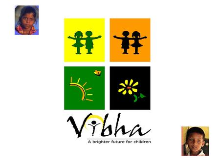 Agenda Children in India About vibha How Vibha helps children in India Projects Vibha Support MPI before Vibha How Vibha changes the life of a child at.