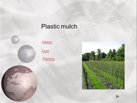 Plastic mulch History Cost Planting Plastic mulch is a product used, in a similar fashion to mulch, to suppress weeds and conserve water in crop production.