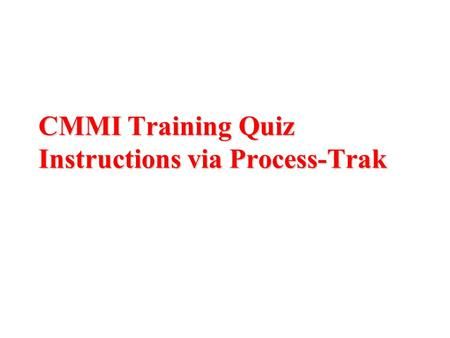 CMMI Training Quiz Instructions via Process-Trak.