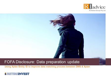 FOFA Disclosure: Data preparation update Using Xplan Entity ID to improve data matching process between DMS & Xplan.