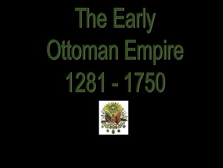Osman I (Osman Bey): 1299- 1326 With the fall of the Mongol Empire, Osman Bey united a group of Turks in Anatolia (East Turkey) forming the Muslim Ottoman.