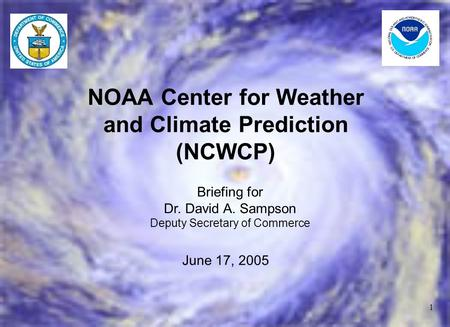 1 NOAA Center for Weather and Climate Prediction (NCWCP) June 17, 2005 Briefing for Dr. David A. Sampson Deputy Secretary of Commerce.