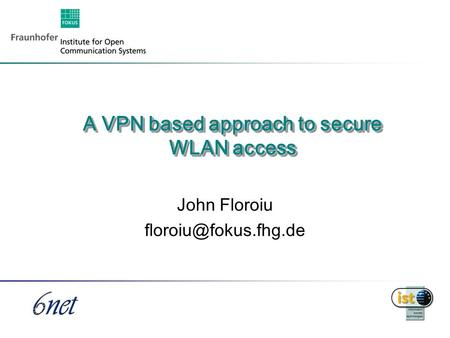 1 A VPN based approach to secure WLAN access John Floroiu