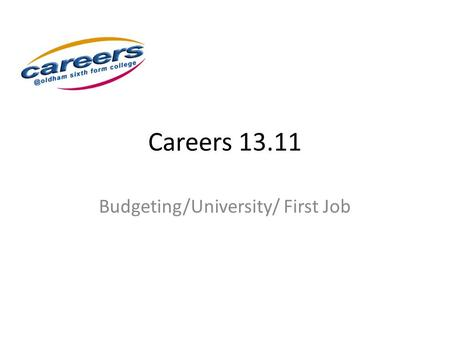Careers 13.11 Budgeting/University/ First Job. Adjustments for Rent Live at home Rent = Contribution you make £0 - £? Upgrade Student Accommodation Single.