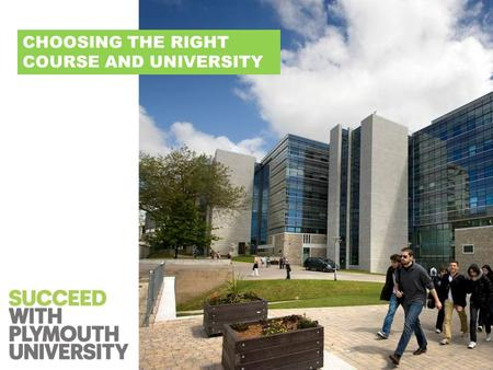 CHOOSING THE RIGHT COURSE AND UNIVERSITY. TODAYS TALK Choosing the right course Choosing the right university An introduction to the UCAS website How.