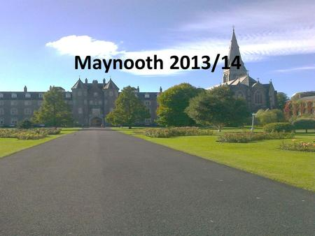 Maynooth 2013/14. Maynooth in numbers 20.000 inhabitants 10.000 students 6 pubs 2 campuses 1 castle 25 km from Dublin 1795 establishment of Maynooth University.