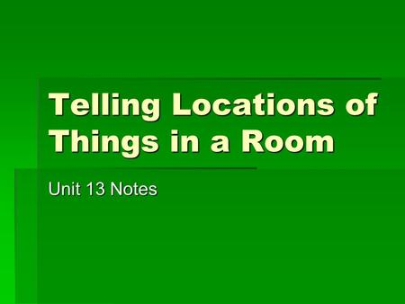 Telling Locations of Things in a Room Unit 13 Notes.