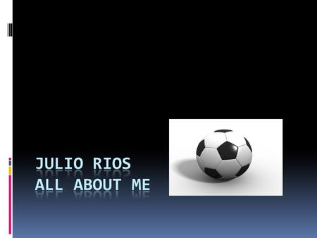 Me  My name is Julio Rios  I love to play soccer with my friends.  I go to Aiken High School <strong>and</strong> I also played for the school.  Im in the 10 th grade.
