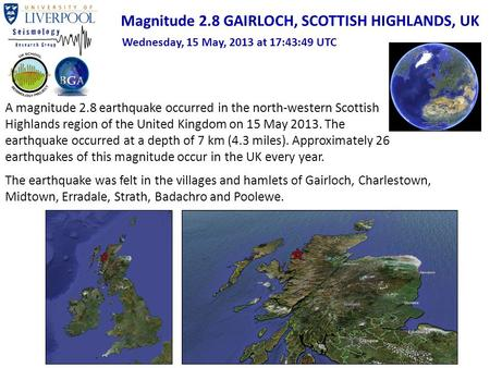 A magnitude 2.8 earthquake occurred in the north-western Scottish Highlands region of the United Kingdom on 15 May 2013. The earthquake occurred at a depth.