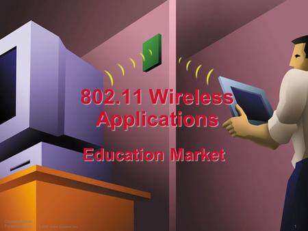 1 © 2000, Cisco Systems, Inc. Course Number Presentation_ID 802.11 Wireless Applications Education Market.